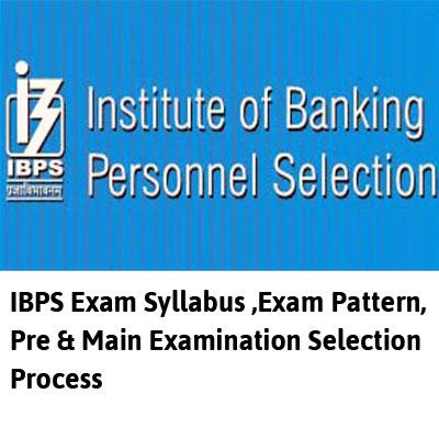 IBPS Exam Syllabus ,Exam Pattern, Pre & Main Examination Selection Process